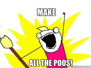 make all the poos - All The Things