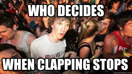 who decides when clapping stops - Sudden Clarity Clarence