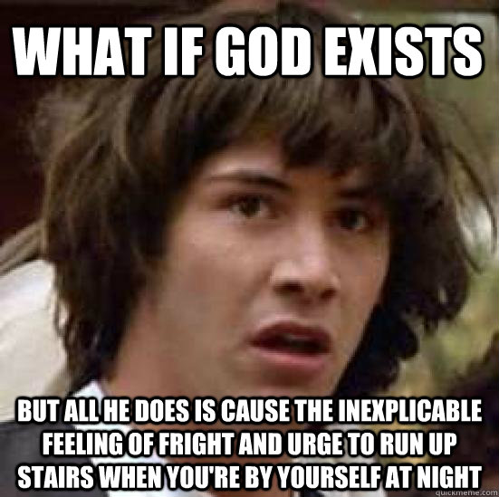 what if god exists but all he does is cause the inexplicable - conspiracy keanu