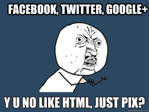 facebook twitter google y u no like html just pix - Y U No