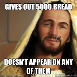 gives out 5000 bread doesnt appear on any of them - Good Guy Jesus