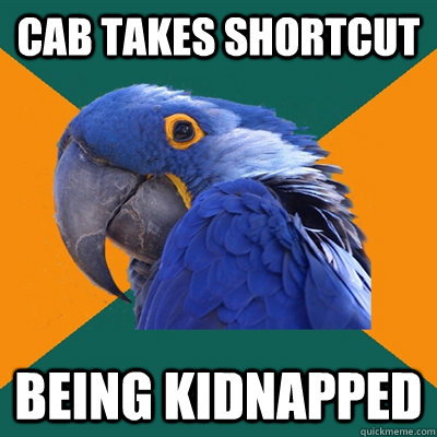 cab takes shortcut being kidnapped - Paranoid Parrot