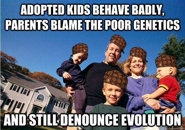 adopted kids behave badly parents blame the poor genetics a - Scumbag Neighbors