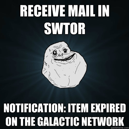 receive mail in swtor notification item expired on the gala - Forever Alone