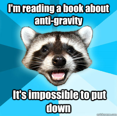 im reading a book about antigravity its impossible to pu - Lame Pun Coon