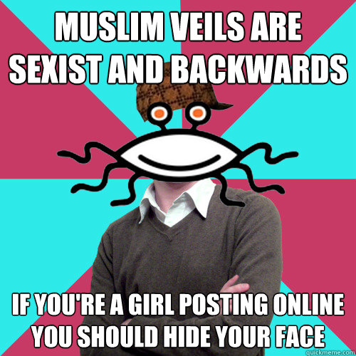 muslim veils are sexist and backwards if youre a girl posti - Scumbag Privilege Denying rAtheism