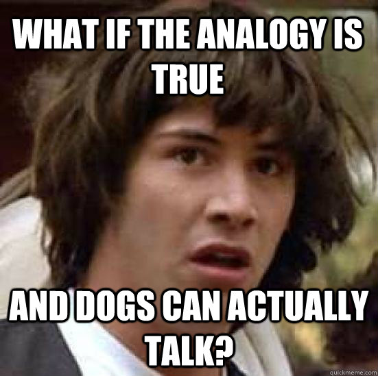 what if the analogy is true and dogs can actually talk - conspiracy keanu
