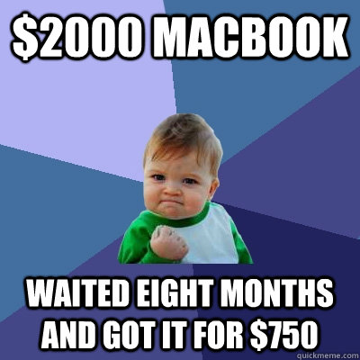 2000 macbook waited eight months and got it for 750 - Success Kid