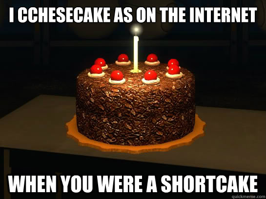 i cchesecake as on the internet when you were a shortcake - As on the Internet Cake