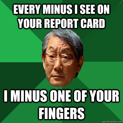 every minus i see on your report card i minus one of your fi - High Expectations Asian Father