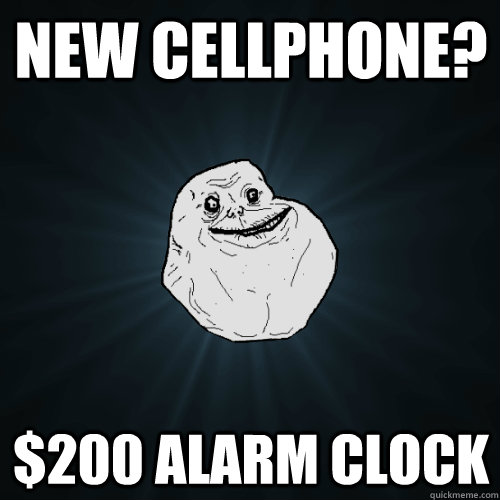 new cellphone 200 alarm clock - Forever Alone