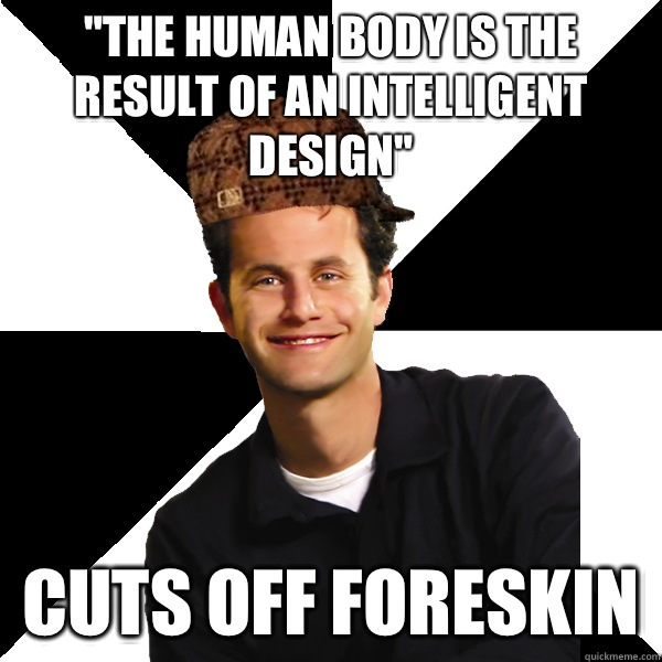 The human body is the result of an intelligent design Cuts o - Scumbag Christian