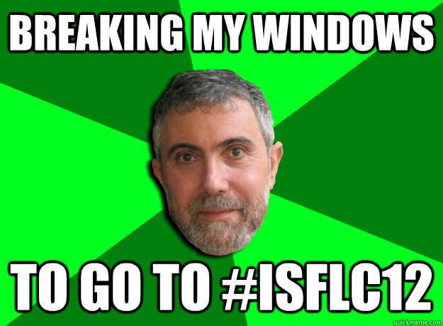 breaking my windows to go to isflc12 - Advice Krugman