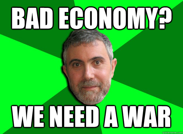 bad economy we need a war - Advice Krugman