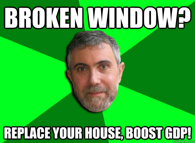 broken window replace your house boost gdp - Advice Krugman