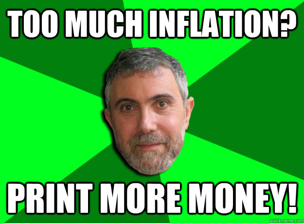 too much inflation print more money - Advice Krugman