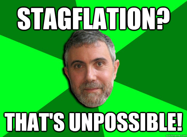 stagflation thats unpossible - Advice Krugman