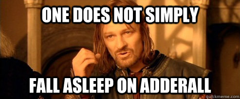 one does not simply fall asleep on adderall - One Does Not Simply