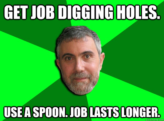 get job digging holes use a spoon job lasts longer - Advice Krugman