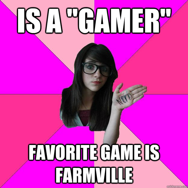 is a gamer favorite game is farmville  - Idiot Nerd Girl