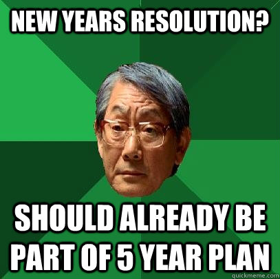 new years resolution should already be part of 5 year plan - High Expectations Asian Father