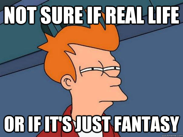 not sure if real life or if its just fantasy - Futurama Fry