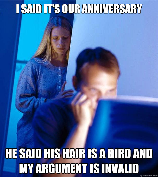 i said its our anniversary he said his hair is a bird and m - Redditors Wife