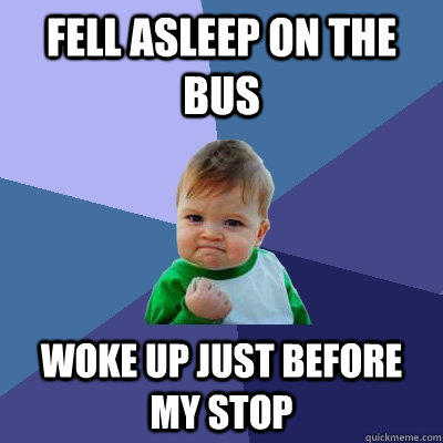 fell asleep on the bus woke up just before my stop - Success Kid