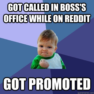 got called in bosss office while on reddit got promoted - Success Kid