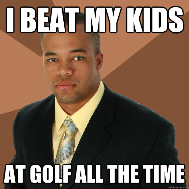 i beat my kids at golf all the time - Successful Black Man