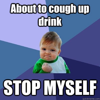 about to cough up drink stop myself - Success Kid