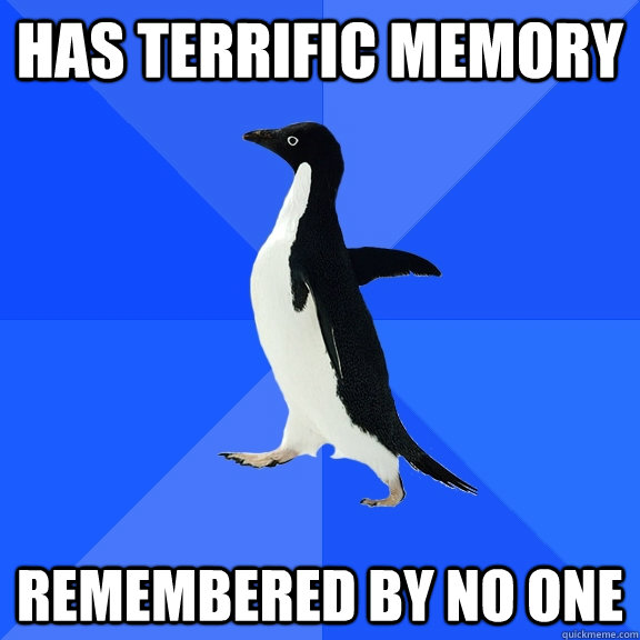 has terrific memory remembered by no one - Socially Awkward Penguin