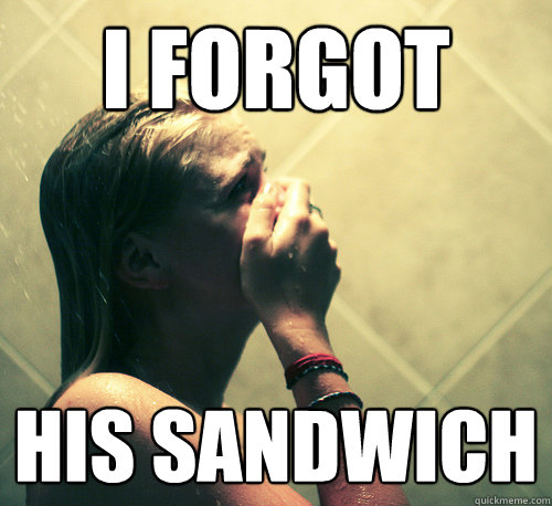 i forgot his sandwich - Shower Mistake