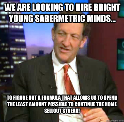 we are looking to hire bright young sabermetric minds to  - Kick In The Nuts Baer