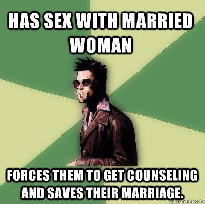 has sex with married woman forces them to get counseling and - Helpful Tyler Durden