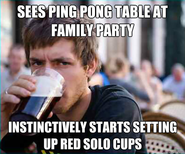 sees ping pong table at family party instinctively starts se - Lazy College Senior