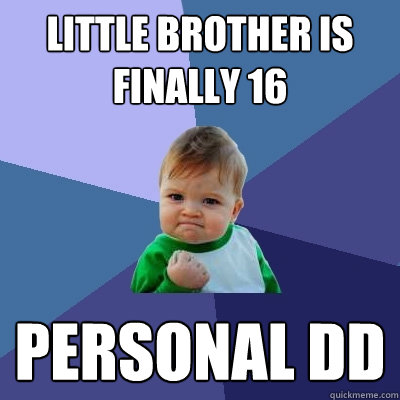 little brother is finally 16 personal dd - Success Kid
