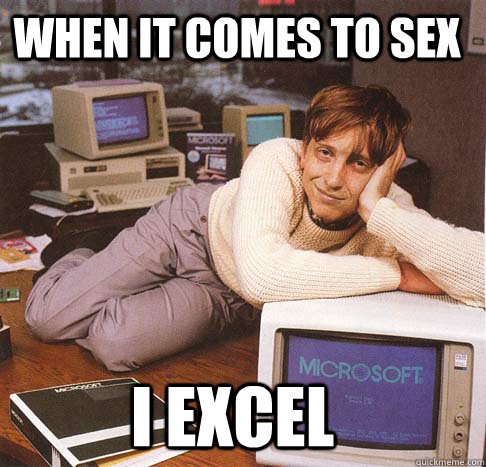 when it comes to sex i excel - Dreamy Bill Gates