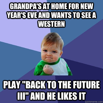 grandpas at home for new years eve and wants to see a west - Success Kid