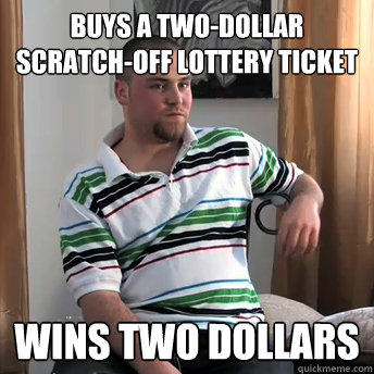 buys a twodollar scratchoff lottery ticket wins two dollar - Okay Guy Steve