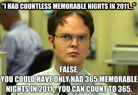 i had countless memorable nights in 2011 false you cou - Schrute