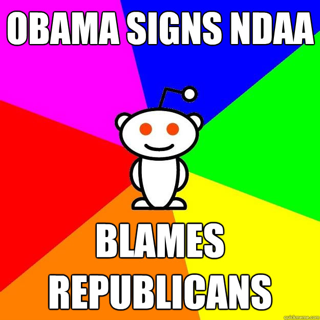 obama signs ndaa blames republicans - Reddit Alien
