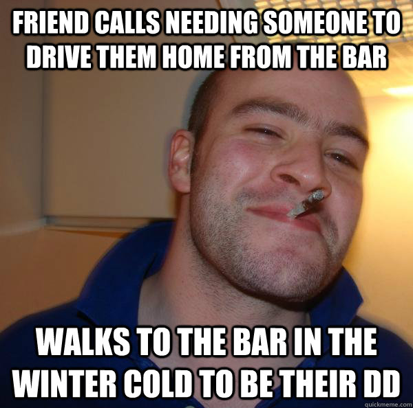 friend calls needing someone to drive them home from the bar - Good Guy Greg