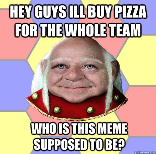 hey guys ill buy pizza for the whole team who is this meme s - Troll DM