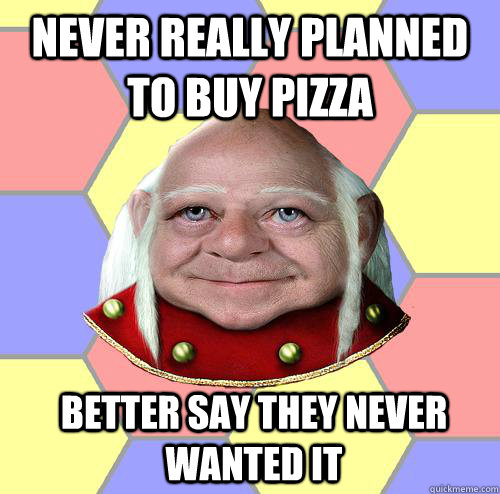 never really planned to buy pizza better say they never want - Troll DM