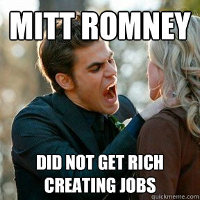 mitt romney did not get rich creating jobs - vampires