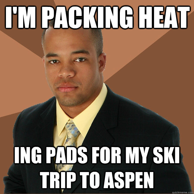 im packing heat ing pads for my ski trip to aspen - Successful Black Man