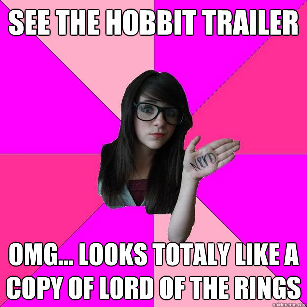 see the hobbit trailer omg looks totaly like a copy of lo - Idiot Nerd Girl