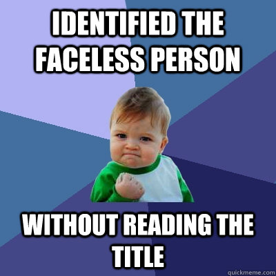 identified the faceless person without reading the title - Success Kid