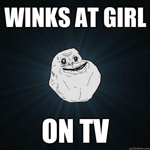 winks at girl on tv - Forever Alone